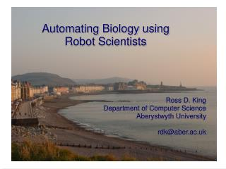 Ross D. King Department of Computer Science Aberystwyth University rdk@aber.ac.uk