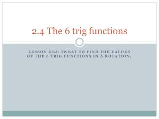 2.4 The 6 trig functions