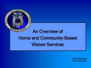 An Overview of  Home and Community-Based Waiver Services