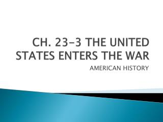 CH. 23-3 THE UNITED STATES ENTERS THE WAR