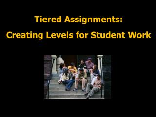 Tiered Assignments: Creating Levels for Student Work