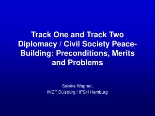 Track One and Track Two Diplomacy / Civil Society Peace-Building: Preconditions, Merits and Problems