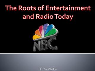 The Roots of Entertainment and Radio Today