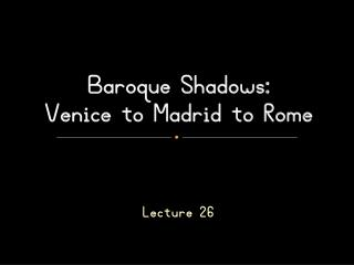 Baroque Shadows:  Venice to Madrid to Rome