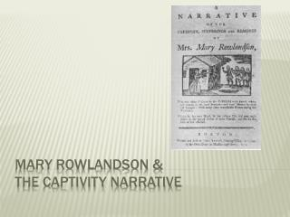 Mary Rowlandson &  The Captivity narrative