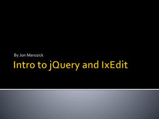 Intro to  jQuery  and  IxEdit