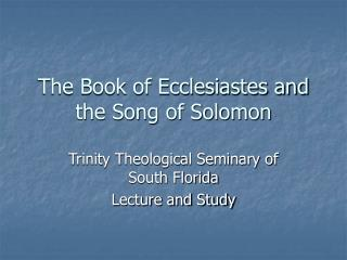 The Book of Ecclesiastes and the Song of Solomon
