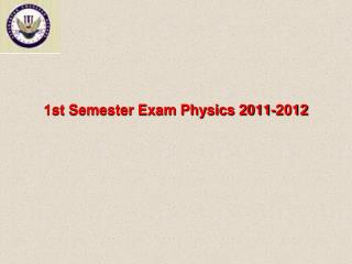1st Semester Exam Physics 2011-2012