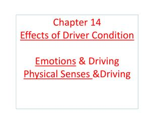 Chapter 14 Effects of Driver Condition Emotions  & Driving Physical Senses  &Driving