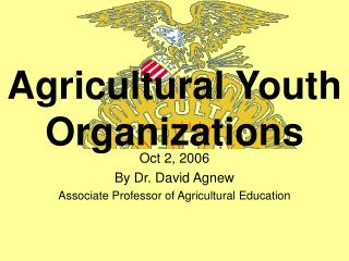 Oct 2, 2006 By Dr. David Agnew Associate Professor of Agricultural Education