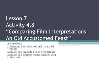 "Lesson 7 Activity 4.8 ""Comparing Film Interpretations: An Old Accustomed Feast"""