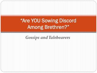 """Are YOU Sowing Discord  Among  Brethren?"""