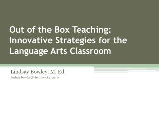 Out  of the Box Teaching : Innovative Strategies for  the Language Arts  Classroom