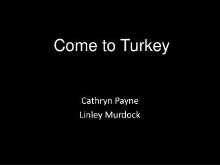 Come to Turkey