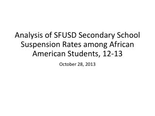 Analysis of SFUSD Secondary School Suspension Rates among African American Students, 12-13