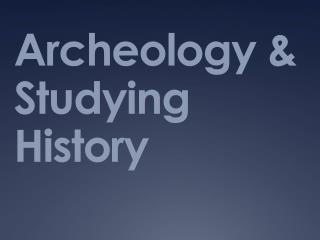 Archeology & Studying History
