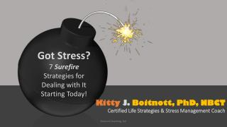Got Stress? 7  Surefire  Strategies for Dealing with It  Starting Today!