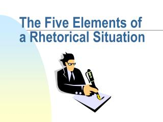 The Five Elements of a Rhetorical Situation