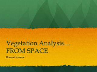 Vegetation Analysis… FROM SPACE