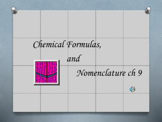 Chemical Formulas,  			   and  				Nomenclature  ch  9