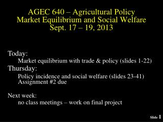 AGEC 640 – Agricultural Policy Market Equilibrium and Social Welfare Sept. 17 – 19, 2013
