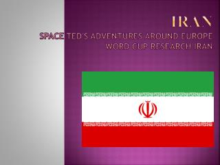 Iran Space Ted's ad v entures  around  Europ e  Word Cup research Iran