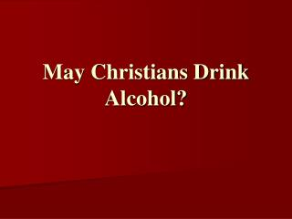 May Christians Drink Alcohol?