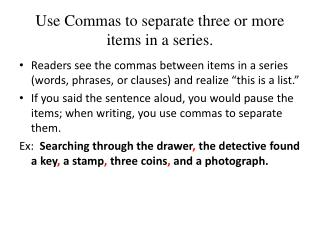 Use Commas to separate three or more items in a series.