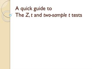 A quick guide to  The  Z ,  t  and  two-sample t  tests
