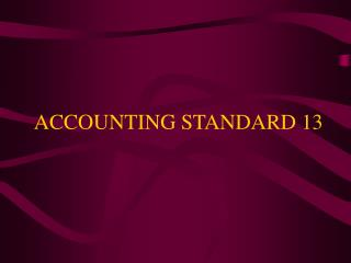 ACCOUNTING STANDARD 13