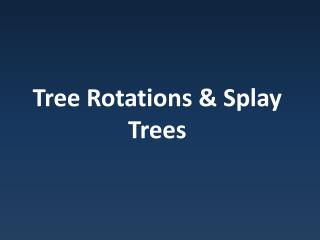 Tree Rotations & Splay Trees