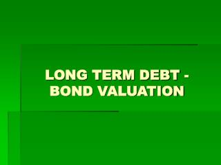 LONG TERM DEBT - BOND VALUATION