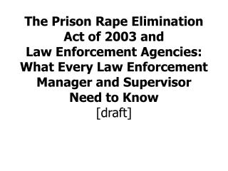 The Prison Rape Elimination Act of 2003 and Law Enforcement Agencies: What Every Law Enforcement  Manager and Supervisor