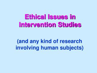 Ethical Issues in Intervention Studies