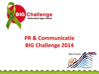 PR & Communicatie  BIG  Challenge 2014