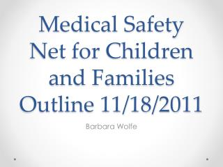 Medical Safety Net for Children and Families Outline 11/18/2011