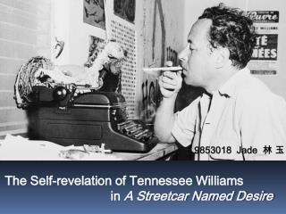 9853018  Jade   林 玉 The  Self-revelation of Tennessee Williams  in A Streetcar Named Desire