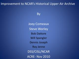 Improvement to NCAR's Historical Upper Air Archive By Joey Comeaux Steve Worley Bob Dattore