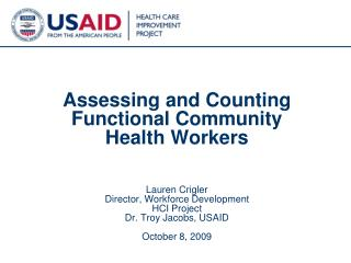 Assessing and Counting Functional Community Health Workers Lauren Crigler Director, Workforce Development  HCI Project D