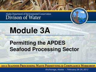 Module 3A Permitting the APDES  Seafood Processing Sector