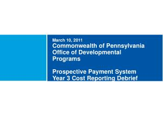 March 10, 2011 Commonwealth of Pennsylvania Office of Developmental Programs  Prospective Payment System  Year  3  Cost