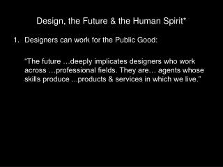 Design, the Future & the Human Spirit*