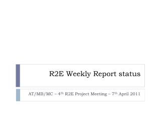 R2E Weekly Report status