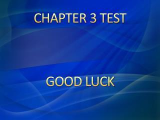 CHAPTER 3 TEST GOOD LUCK