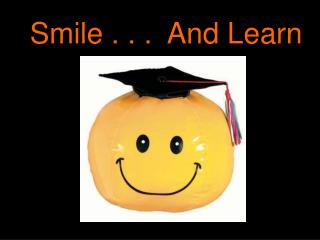 Smile . . .  And Learn