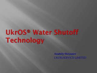 UkrOS ® Water Shutoff Technology