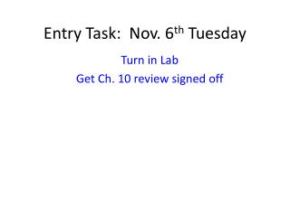Entry Task:  Nov. 6 th  Tuesday