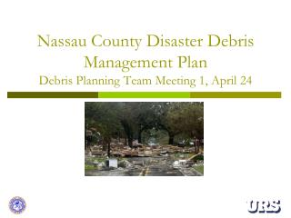 Nassau County Disaster Debris Management Plan Debris Planning Team Meeting 1, April 24