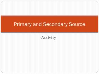 Primary and Secondary Source
