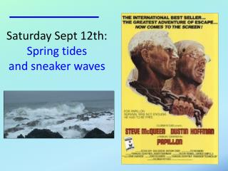 Saturday Sept 12th: Spring tides and sneaker waves